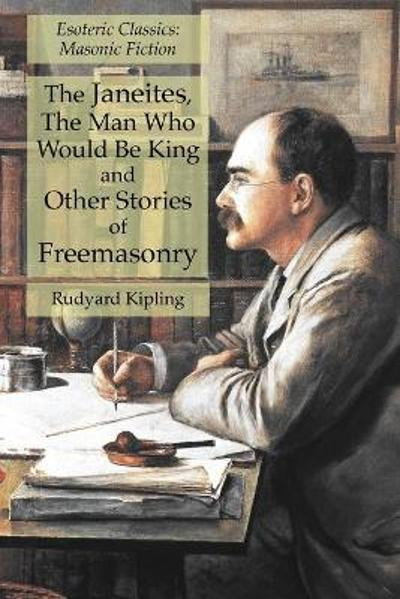 The Janeites, The Man Who Would Be King and Other Stories of Freemasonry - Rudyard Kipling
