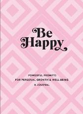 Be Happy: A Journal - Editors of Rock Point