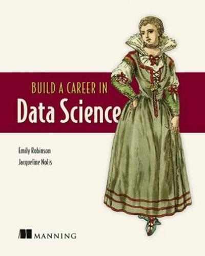 Build A Career in Data Science - Emily Robinson