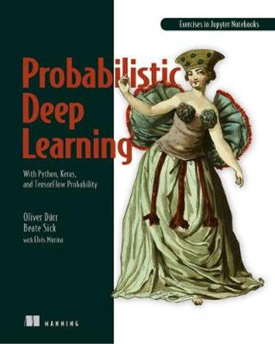 Probabilistic Deep Learning - Oliver Durr