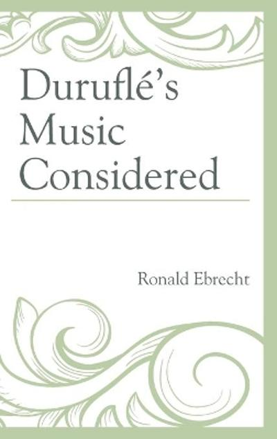 Durufle's Music Considered - Ronald Ebrecht