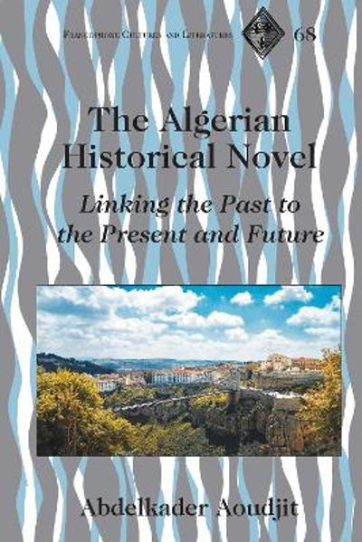 The Algerian Historical Novel - Abdelkader Aoudjit