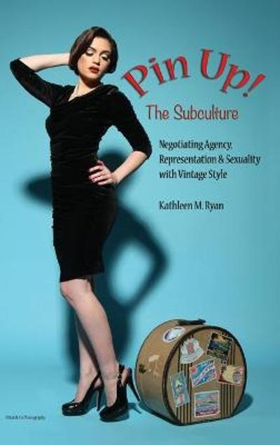 Pin Up! The Subculture - Kathleen M. Ryan