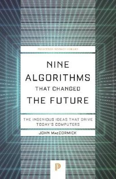 Nine Algorithms That Changed the Future - John MacCormick