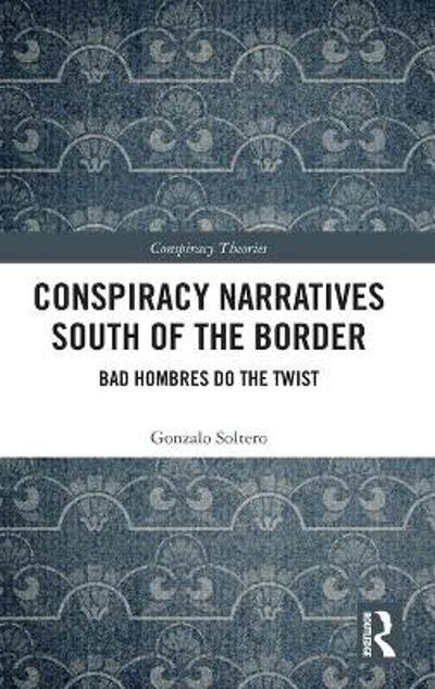 Conspiracy Narratives South of the Border - Gonzalo Soltero