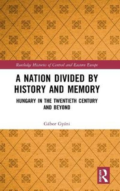A Nation Divided by History and Memory - Gabor Gyani