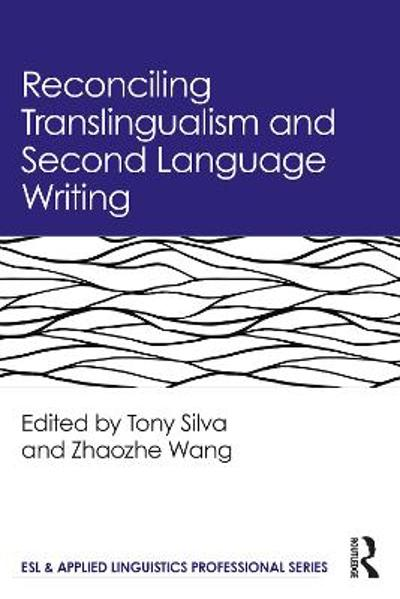 Reconciling Translingualism and Second Language Writing - Tony Silva