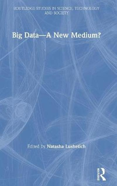 Big Data-A New Medium? - Natasha Lushetich