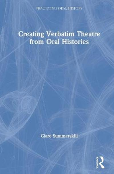 Creating Verbatim Theatre from Oral Histories - Clare Summerskill