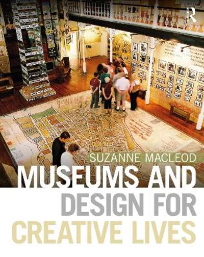 Museums and Design for Creative Lives - Suzanne MacLeod