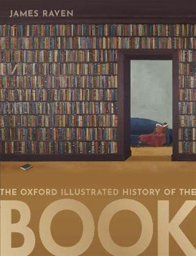 The Oxford Illustrated History of the Book - James Raven