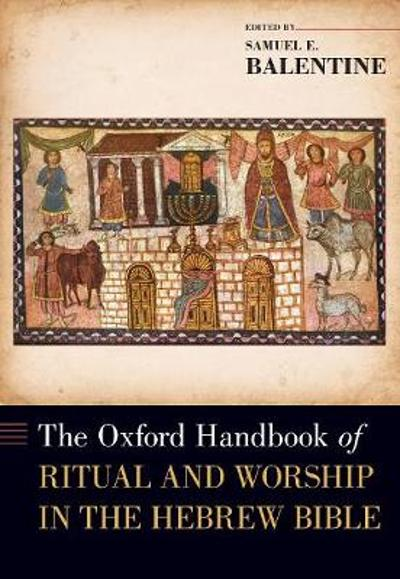 The Oxford Handbook of Ritual and Worship in the Hebrew Bible - Samuel E. Balentine