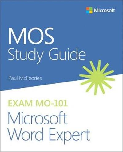MOS Study Guide for Microsoft Word Expert Exam MO-101 - Paul McFedries