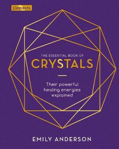 The Essential Book of Crystals - Emily Anderson