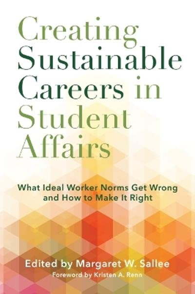 Creating Sustainable Careers in Student Affairs - Margaret W. Sallee