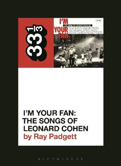 Various Artists' I'm Your Fan: The Songs of Leonard Cohen - Ray Padgett