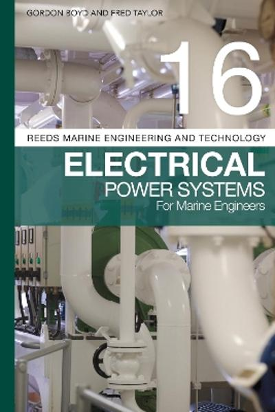 Reeds Vol 16: Electrical Power Systems for Marine Engineers - Gordon Boyd