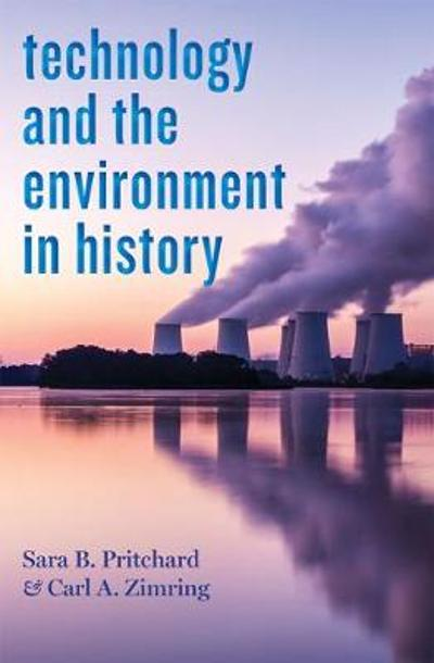 Technology and the Environment in History - Sara B. Pritchard
