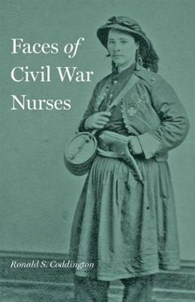 Faces of Civil War Nurses - Ronald S. Coddington