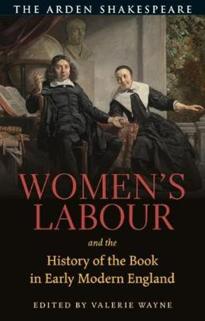 Women's Labour and the History of the Book in Early Modern England - Dr Valerie Wayne