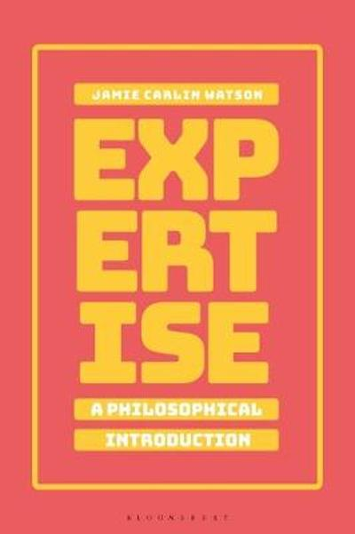 Expertise: A Philosophical Introduction - Dr Jamie Carlin Watson