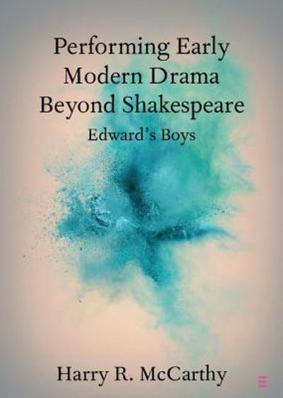 Performing Early Modern Drama Beyond Shakespeare - Harry R. McCarthy