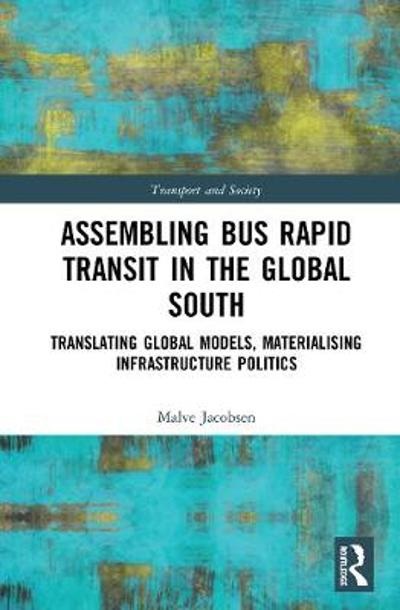 Assembling Bus Rapid Transit in the Global South - Malve Jacobsen