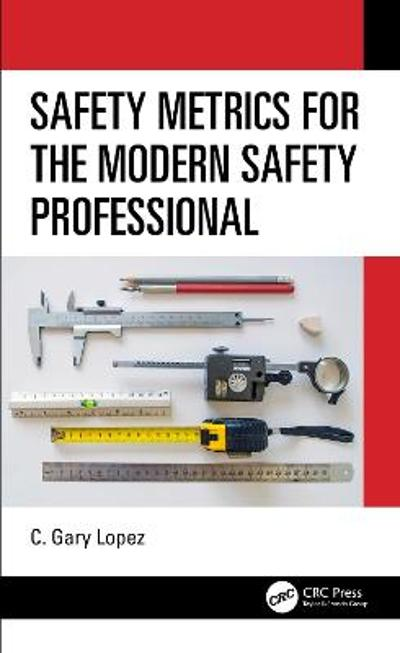 Safety Metrics for the Modern Safety Professional - C. Gary Lopez