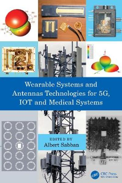 Wearable Systems and Antennas Technologies for 5G, IOT and Medical Systems - Albert Sabban
