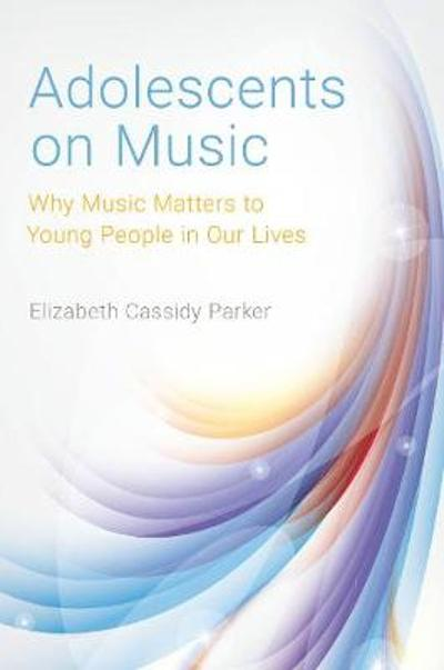 Adolescents on Music - Elizabeth Cassidy Parker