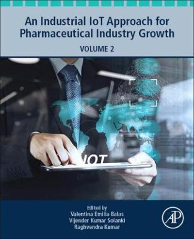 An Industrial IoT Approach for Pharmaceutical Industry Growth - Valentina Emilia Balas