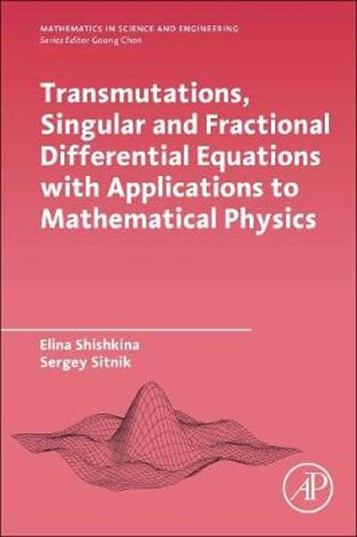 Transmutations, Singular and Fractional Differential Equations with Applications to Mathematical Physics - Elina Shishkina