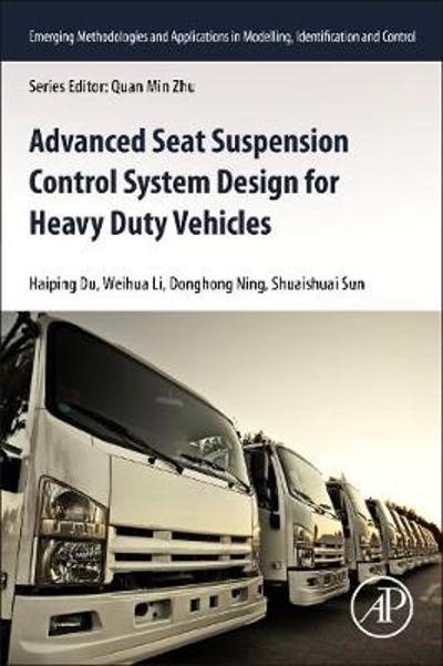 Advanced Seat Suspension Control System Design for Heavy Duty Vehicles - Haiping Du