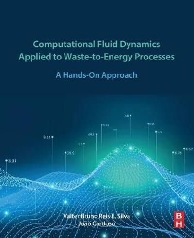 Computational Fluid Dynamics Applied to Waste-to-Energy Processes - Valter Bruno Reis e Silva