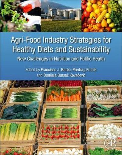 Agri-Food Industry Strategies for Healthy Diets and Sustainability - Francisco J. Barba