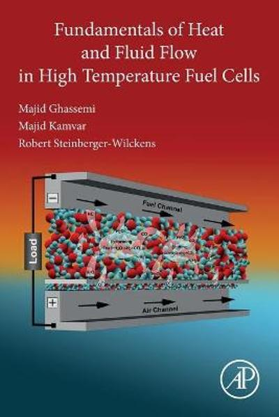 Fundamentals of Heat and Fluid Flow in High Temperature Fuel Cells - Majid Ghassemi