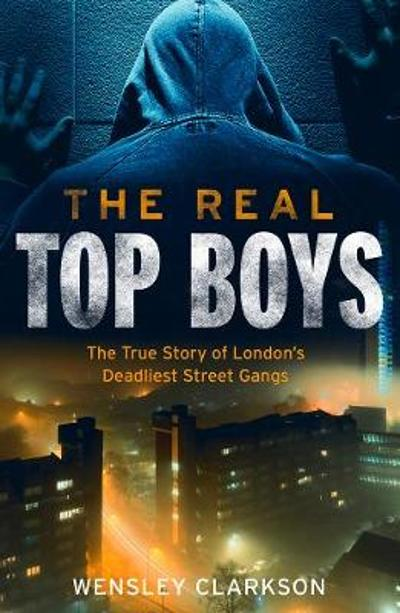 The Real Top Boys - Wensley Clarkson