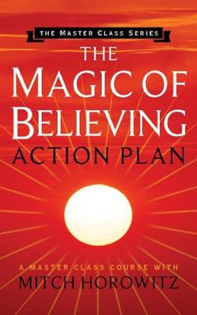 The Magic of Believing Action Plan (Master Class Series) - Mitch Horowitz