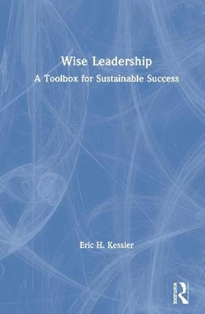 Wise Leadership - Eric H. Kessler
