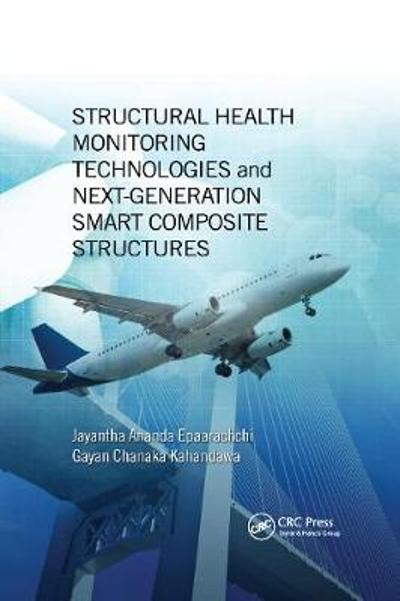 Structural Health Monitoring Technologies and Next-Generation Smart Composite Structures - Jayantha Ananda Epaarachchi