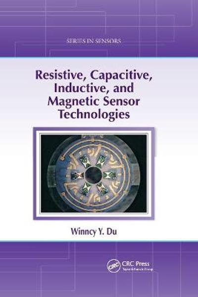Resistive, Capacitive, Inductive, and Magnetic Sensor Technologies - Winncy Y. Du