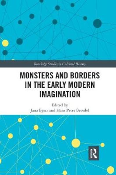 Monsters and Borders in the Early Modern Imagination - Jana Byars