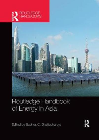Routledge Handbook of Energy in Asia - Subhes Bhattacharyya