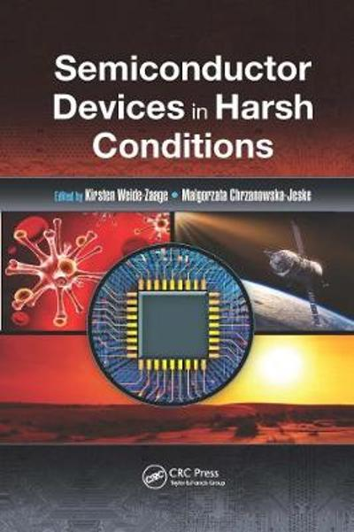 Semiconductor Devices in Harsh Conditions - Kirsten Weide-Zaage