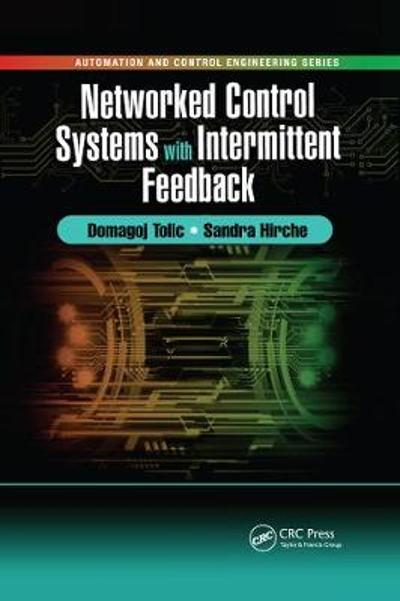Networked Control Systems with Intermittent Feedback - Domagoj Tolic