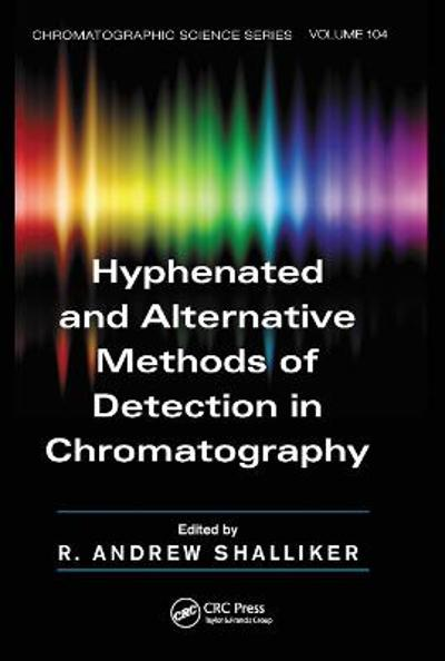 Hyphenated and Alternative Methods of Detection in Chromatography - R. Andrew Shalliker