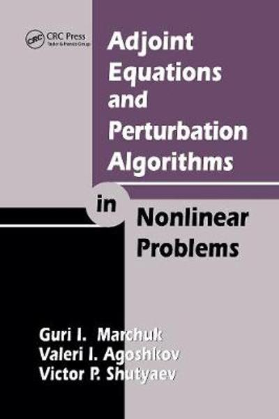 Adjoint Equations and Perturbation Algorithms in Nonlinear Problems - Guri I. Marchuk