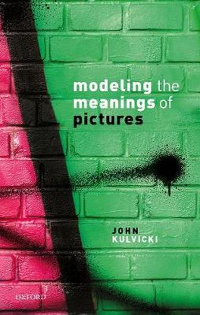 Modeling the Meanings of Pictures - John Kulvicki