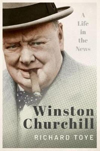 Winston Churchill - Richard Toye
