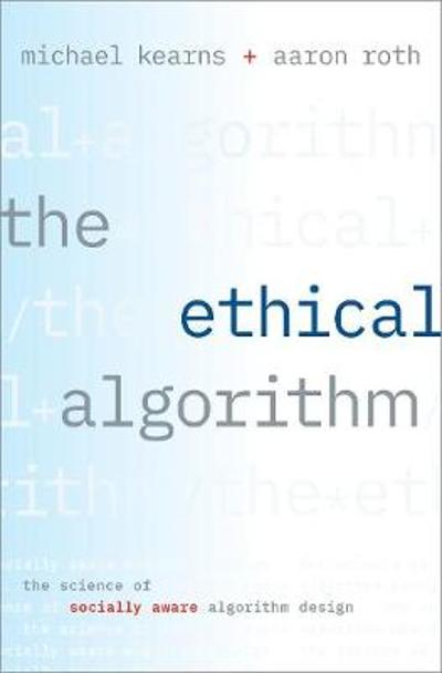 The Ethical Algorithm - Michael Kearns